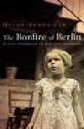 The Bonfire Of Berlin: A Lost Chilhood In Wartime Germany por Helga Scheneider