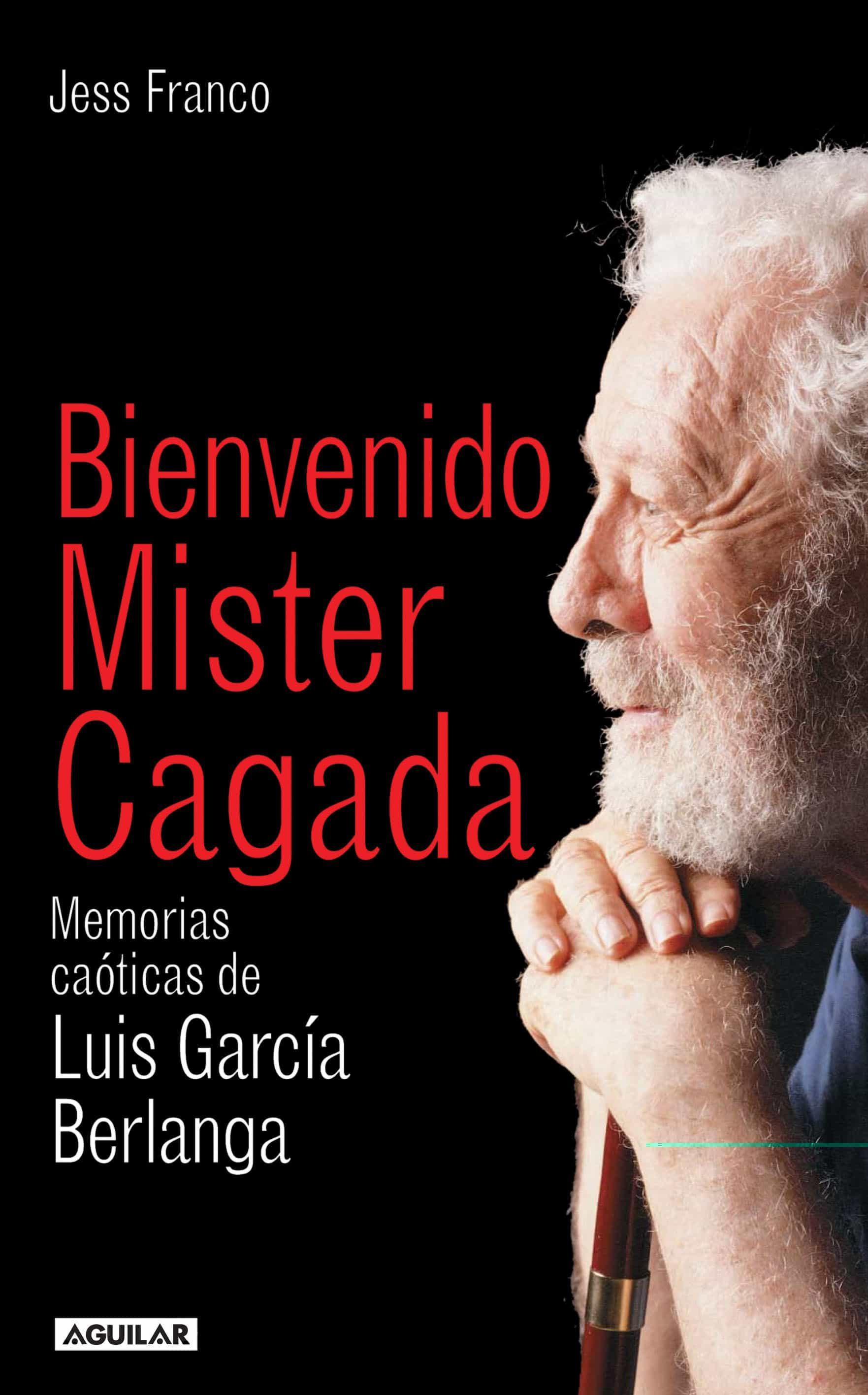 Bienvenido Mister Cagada: Memorias Caoticas De Luis Garcia Berlan Ga por Jess Franco Gratis