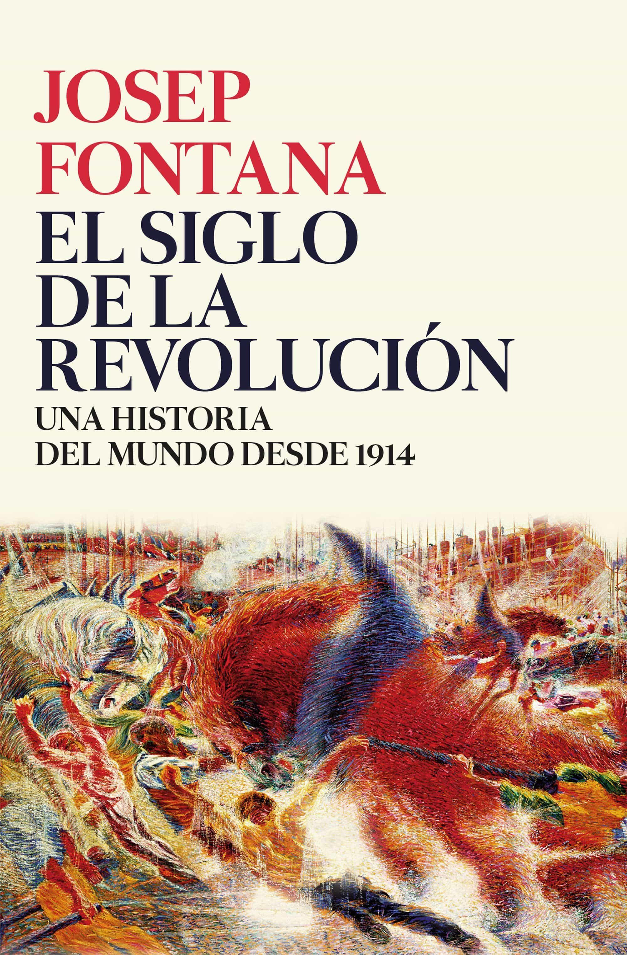 el siglo de la revolucion: una historia del mundo de 1914 a 2017-josep