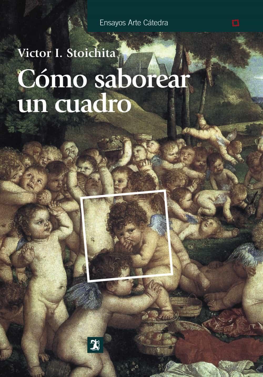 Como Saborear Un Cuadro Y Otros Estudios De Historia Del Arte por Victor I. Stoichita