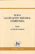 Nueva Legislacion Notarial Comentada T 1 por Vv.aa.