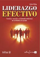 Liderazgo Efectivo: Tecnicas, Recursos Y Actividades Didacticas E N La Dinamica De Grupos por Arlen Etling