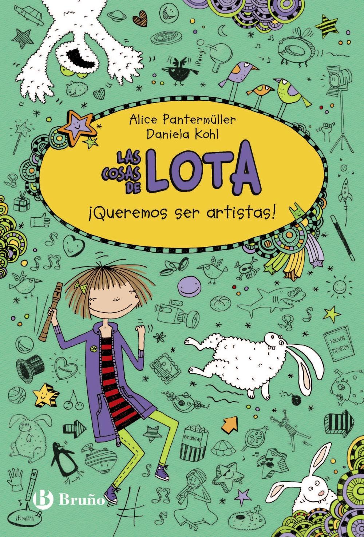 Las Cosas De Lota 4: ¡queremos Ser Artistas! por Alice Pantermuller