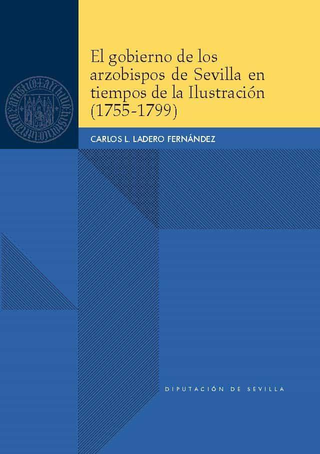 El Gobierno De Los Arzobispos De Sevilla En Tiempos De La Ilustracion (1755-1799) por Carlos L. Ladero Fernández