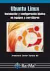 Ubuntu Linux: Instalacion Y Configuracion Basica En Equipos Y Ser Vidores por Francisco Javier Carazo Gil epub