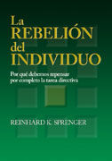 La Rebelion Del Individuo: Por Que Debemos Repensar Por Completo La Tarea Directiva por Reinhard K. Sprenger