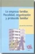 La Empresa Familiar: Fiscalidad, Organizacion Y Protocolo Familia R por J. Javier Perez-fadon Martinez epub