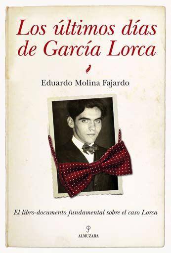 Los Ultimos Dias De Garcia Lorca por Eduardo Molina Fajardo