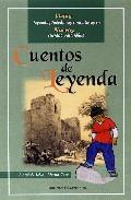 Cuentos De Leyenda: Viejas Leyendas Toledanas Convertidas En Nuev Os Cuentos Para Niños por J. Andres Lopez Martin-caro