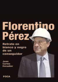 florentino perez: retrato en blanco y negro de un conseguidor-juan carlos escudier vila-9788495440709
