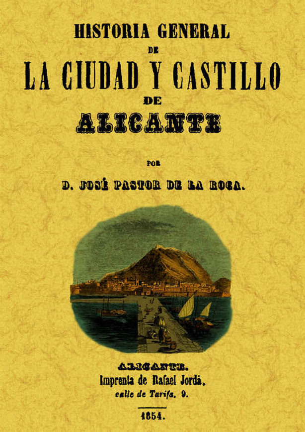 Alicante: Historia General De La Ciudad Y Su Castillo (ed. Facsim Il) por Jose Pastor De La Roca
