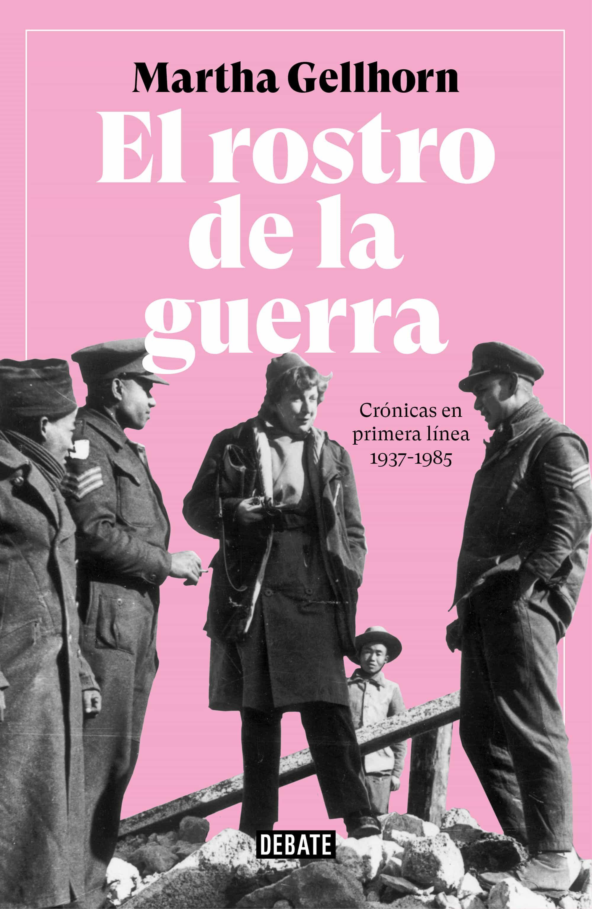 El Rostro De La Guerra: Crónicas En Primera Línea 1937-1985 por Martha Gellhorn