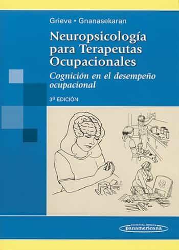 neuropsicologia para terapeutas ocupacionales (3ª ed.): cognicion en el desempeño ocupacional-june grieve-linda gnanasekaran-9789500618809