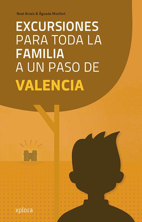 excursiones para toda la familia a un paso de valencia-noel arraiz garcia-agueda monfort-9788415797319