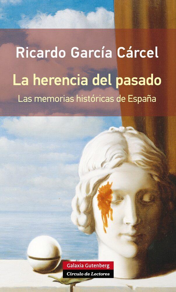 la herencia del pasado: las memorias historicas de españa-ricardo garcia carcel-9788416072019