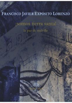 ¡somos Tierra Santa!: La Paz De Melville por Francisco Javier Exposito Lorenzo