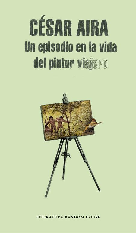 Un Episodio En La Vida Del Pintor Viajero por Cesar Tomas Aira