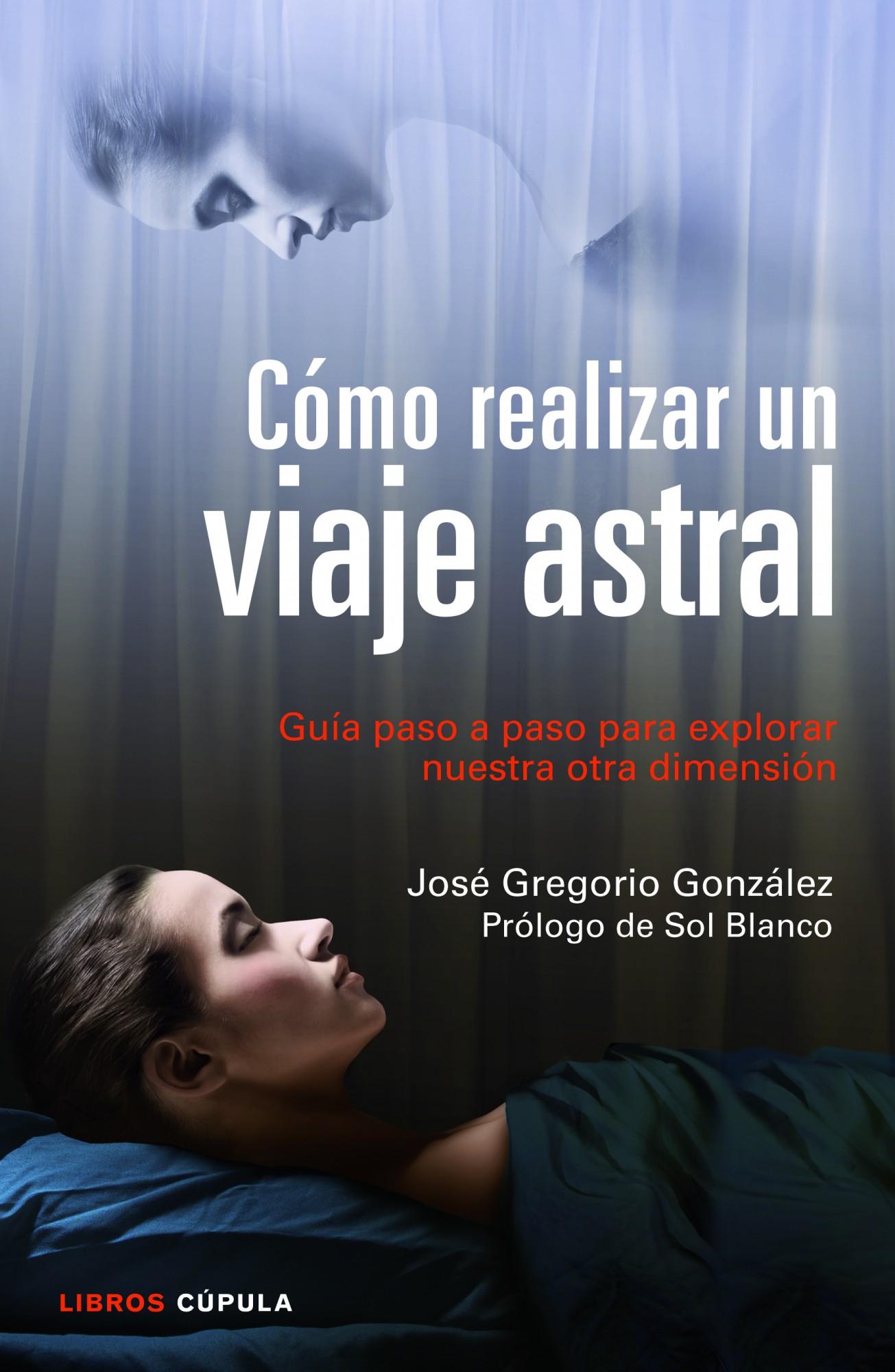 Como Realizar Un Viaje Astral: Guia Paso A Paso Para Explorar Nue Stra Otra Dimension por Jose Gregorio Gonzalez