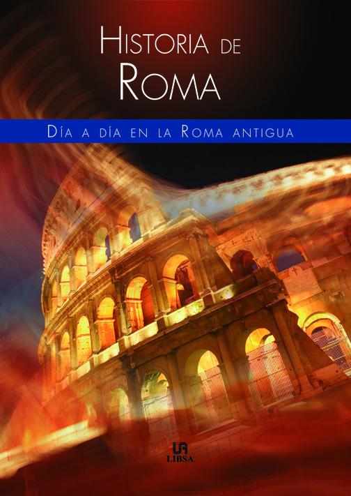 Historia De Roma: Dia A Dia En La Roma Antigua por Jose A. Nieto epub