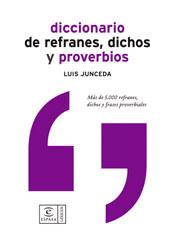 Diccionario De Refranes, Dichos Y Proverbios: Mas De 5000 Refrane S, Dichos Y Frases Proverbiales por Luis Junceda