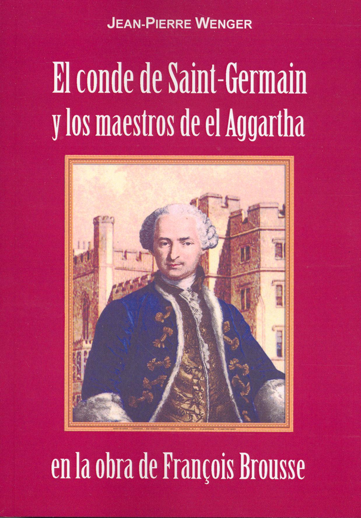 El Conde De Saint-germain Y Los Maestros De El Aggartha En La Obra De François Brousse por Jean-pierre Wenger epub