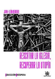 Rescatar La Iglesia,recuperar La Utopia por Juan Leon Herrero epub