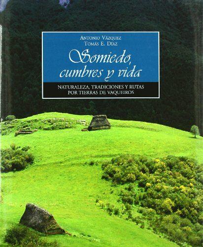 Somiedo, Cumbres Y Vida: Naturaleza, Tradiciones Y Rutas Por Tier Ras De Vaqueros por Antonio Vazquez;                                                                                    Tomas E. Diaz Gratis