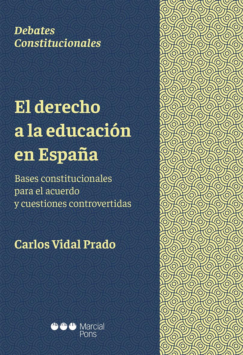 el derecho a la educacion en españa: bases constitucionales para el acuerdo y cuestiones controvertidas-carlos vidal prado-9788491234319