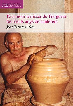 Patrimoni Terrisser De Traiguera: Set-cents Anys De Canteres por Joan Ferreres