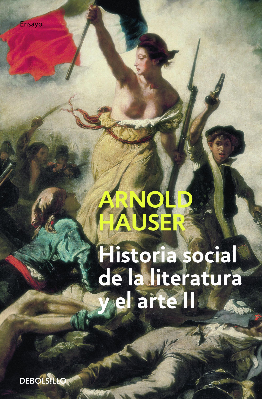 Historia Social De La Literatura Y El Arte (vol. Ii): Desde El Ro Coco Hasta La Epoca Del Cine por Arnold Hauser