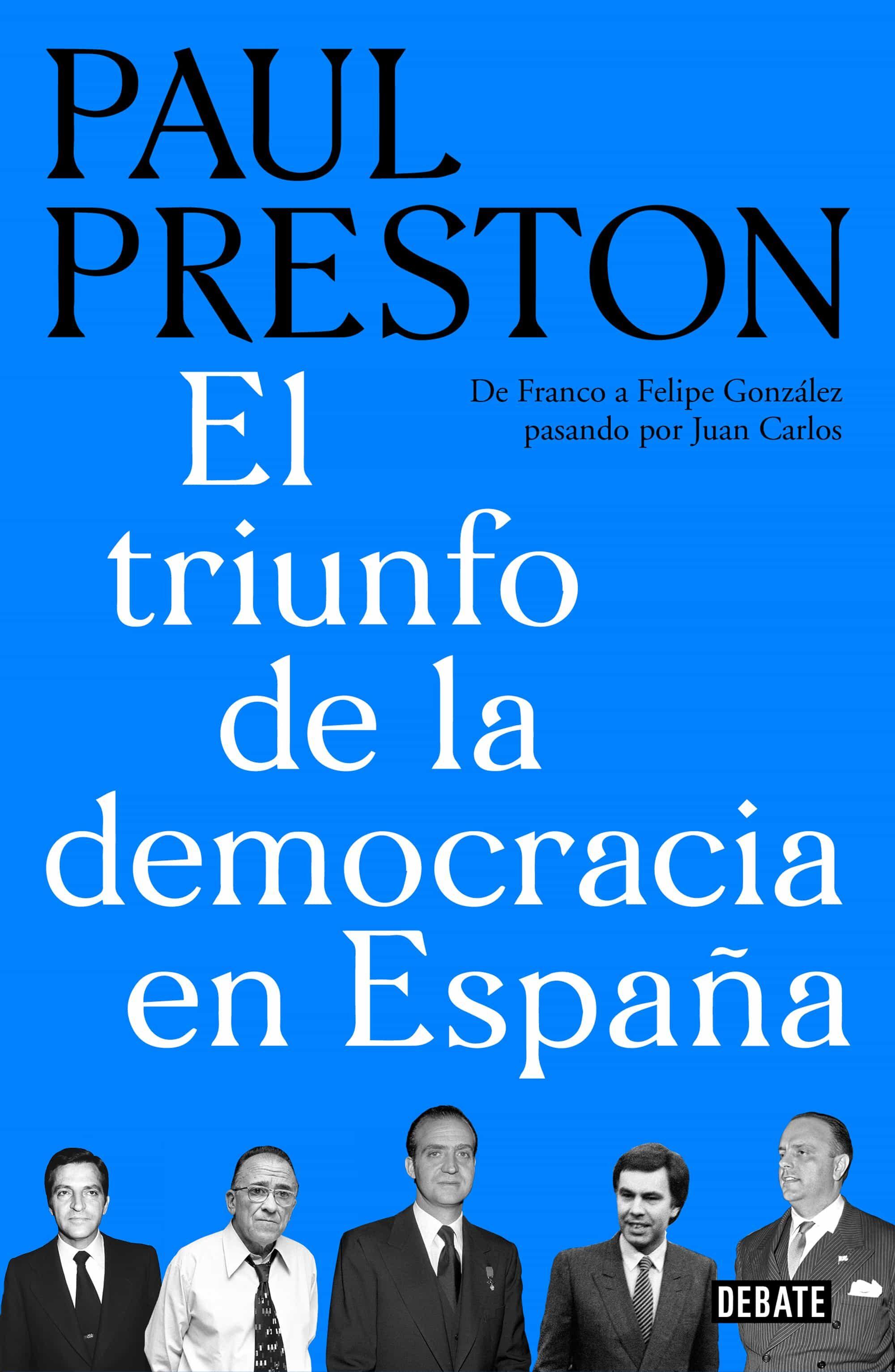 El Triunfo De La Democracia En España: De Franco A Felipe Gonzalez Pasando Por Juan Carlos por Paul Preston