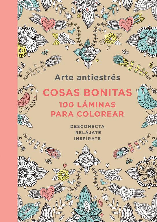 ARTE ANTIESTRES: COSAS BONITAS. 100 LAMINAS PARA COLOREAR   VV.AA ...