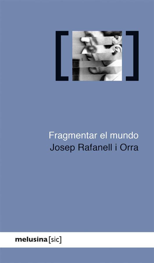 Fragmentar El Mundo por Josep Rafanell I Orra