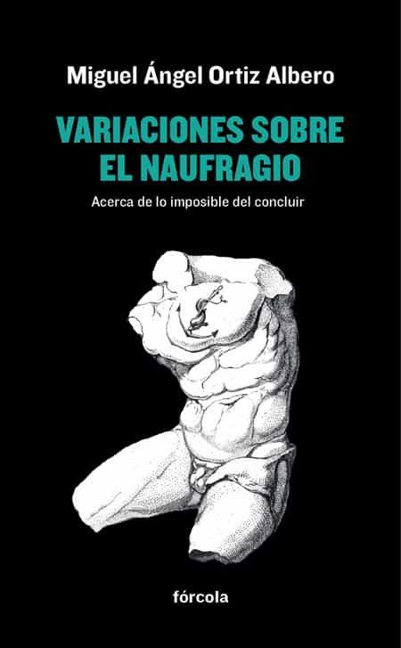 Variaciones Sobre El Naufragio: Acerca De Lo Imposible Del Conclu Ir por Miguel Angel Ortiz Albero epub