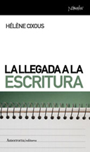 La Llegada A La Escritura por Helene Cixous