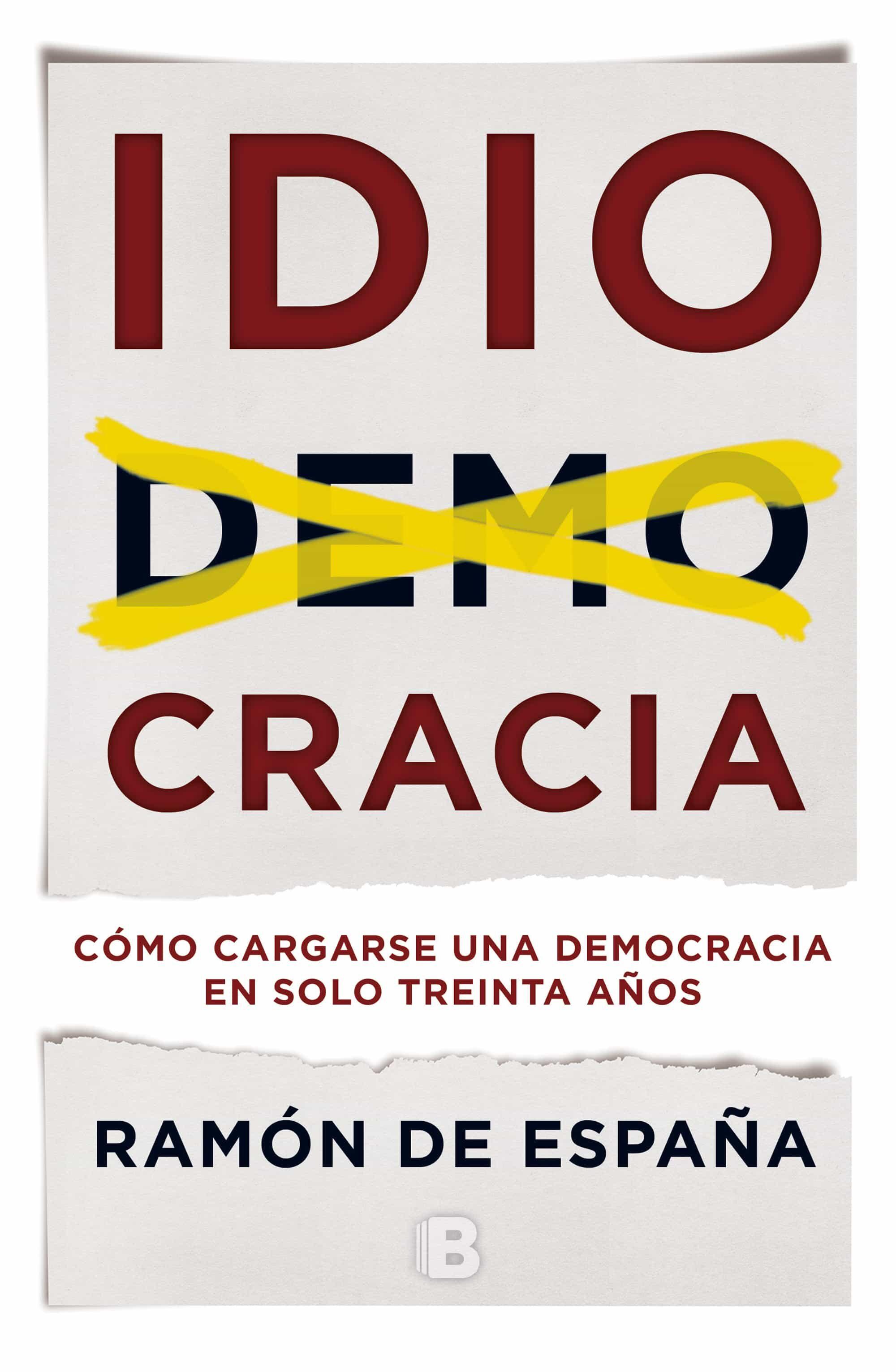 Idiocracia: Como Cargarse Una Democracia En Solo Treinta Años por Ramon De España