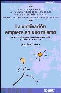 La Motivacion Empieza En Uno Mismo: Aspectos Basicos Para Motivar A Los Demas Y Motivarse A Uno Mismo por Juan Luis Urcola Telleria epub