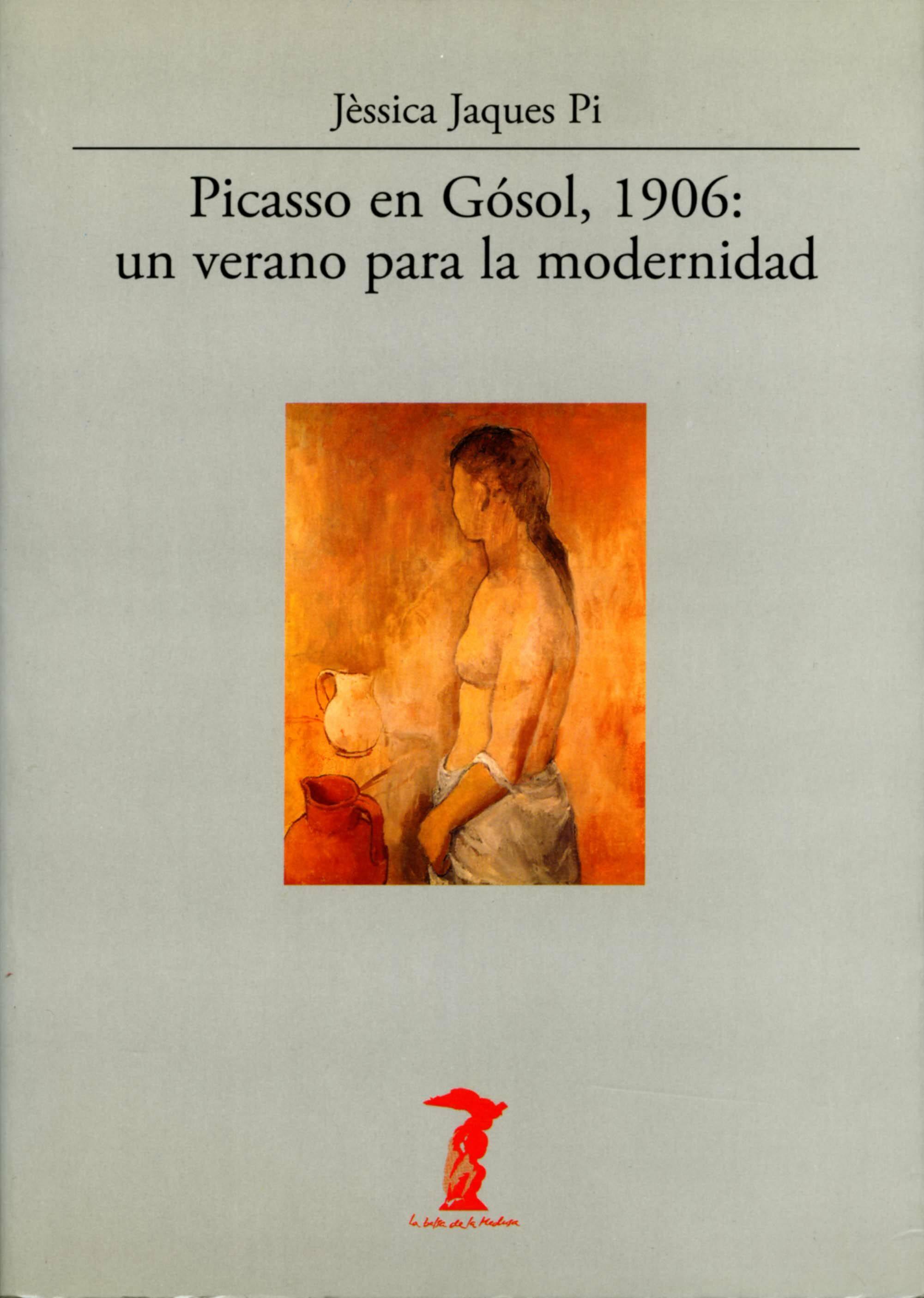Picasso En Gosol 1906: Un Verano Para La Modernidad por Jessica Jaques Pi