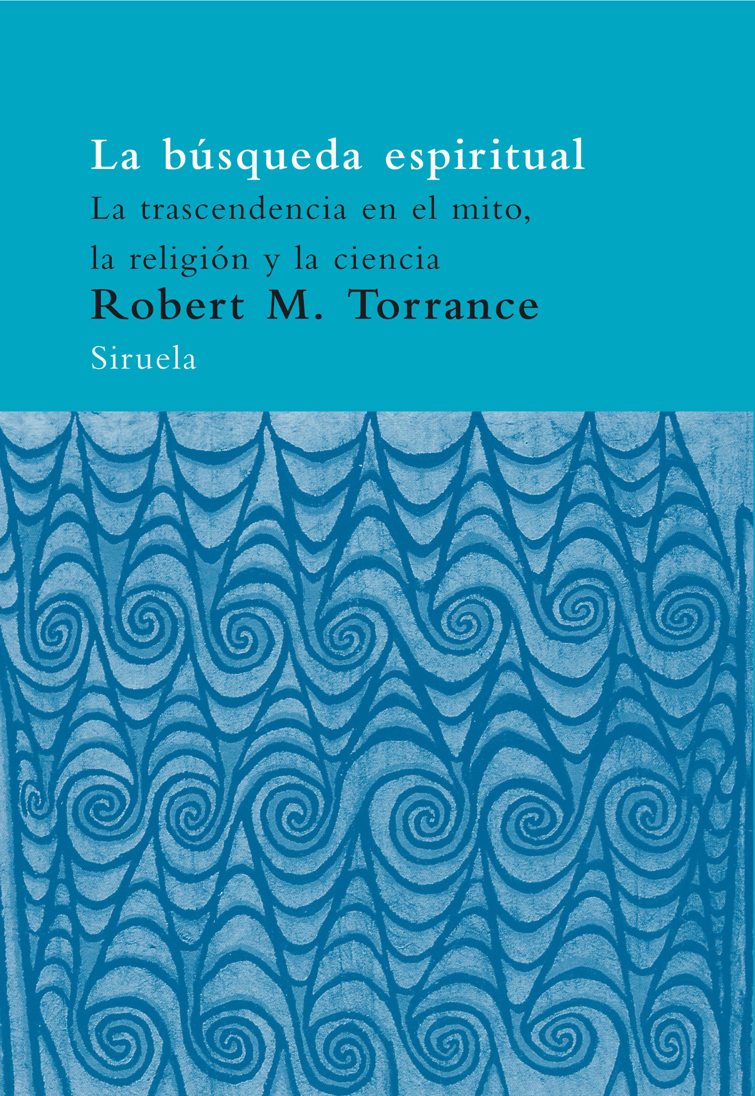 La Busqueda Espiritual: La Trascendencia En El Mito, La Religion Y La Ciencia por Robert M. Torrance