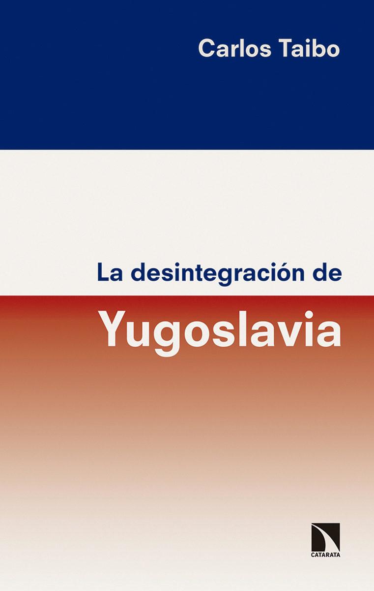 la desintegración de yugoslavia-carlos taibo arias-9788490973929