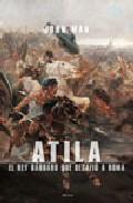 Atila: El Rey Barbaro Que Desafio A Roma por John Man epub