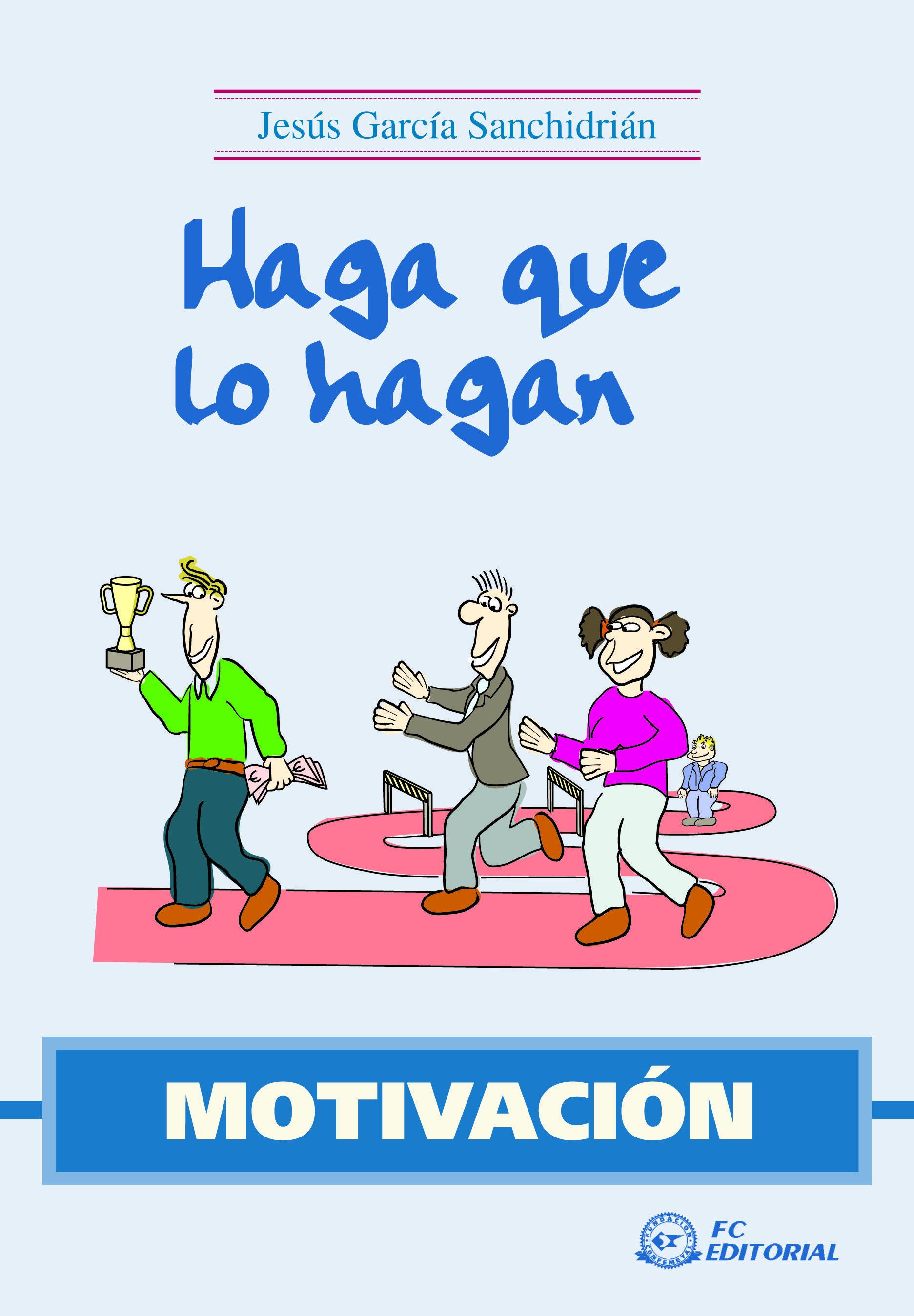 Haga Que Lo Hagan. Motivacion por Jesus Garcia epub