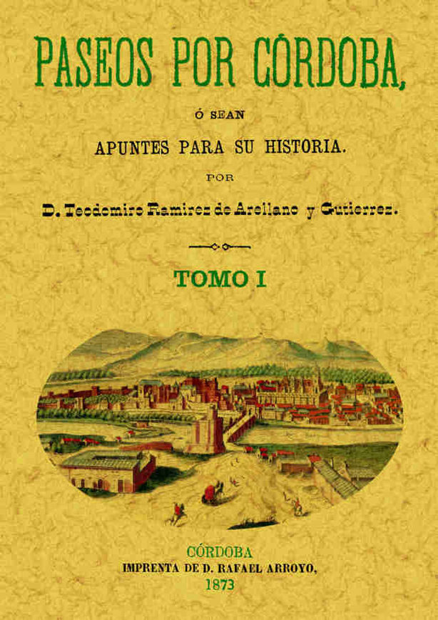 Paseos Por Cordoba O Sea Apuntes Para Su Historia (facsimil) por Teodomiro Ramirez De Arellano