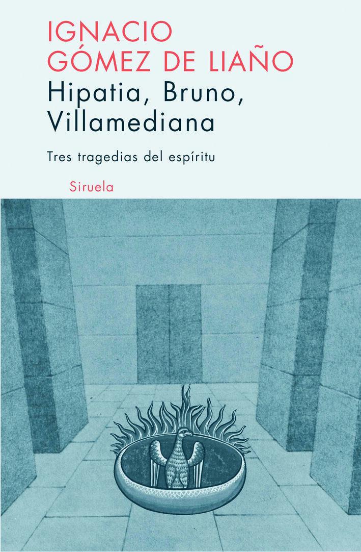 Tres Tragedias Del Espiritu: Hipatia, Bruno, Villamediana por Ignacio Gomez De Liaño