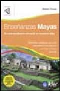 Enseñanzas Mayas: Su Extraordinaria Eficacia En Nuestra Vida por Mabel Flores