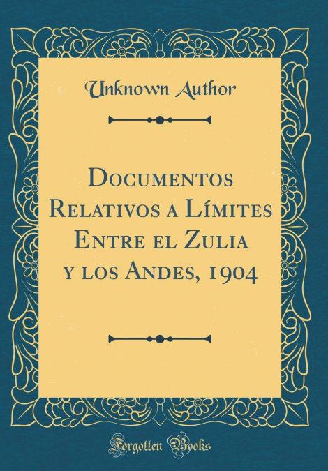 Libros de descarga de Epub Documentos Relativos A Límites Entre El Zulia Y Los Andes, 1904 (classic Reprint)