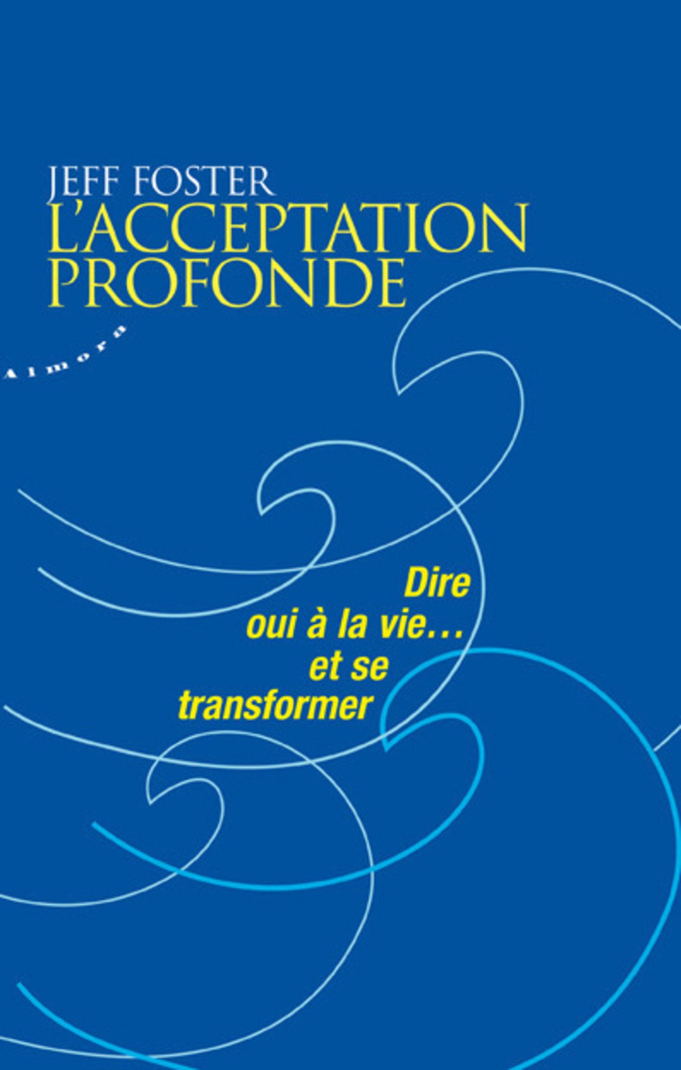 L'acceptation Profonde - Dire Oui À La Vie... Et Se Transformer   por Jeff Foster epub