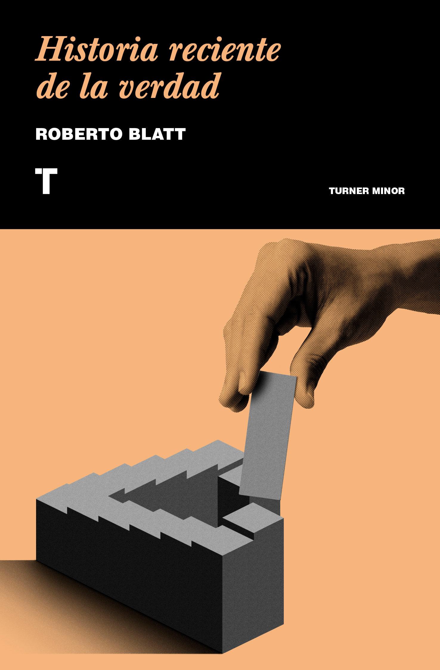 Historia reciente de la verdad. Roberto Blatt