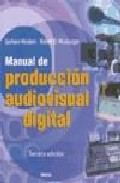 Manual De Produccion Audiovisual Digital por Gorham Kindem;