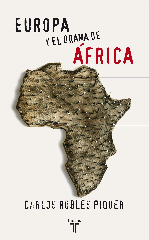 Europa Y El Drama De Africa por Carlos Robles Piquer